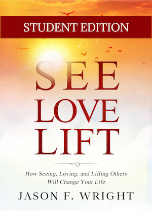 See, Love, Lift: How Seeing, Loving, and Lifting Others Will Change Your Life — STUDENT EDITION